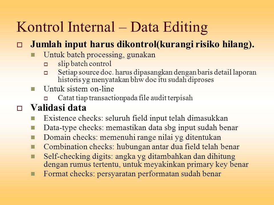 Kontrol Internal – Data Editing  Jumlah input harus dikontrol(kurangi risiko hilang). Untuk batch processing, gunakan  slip batch control  Setiap s