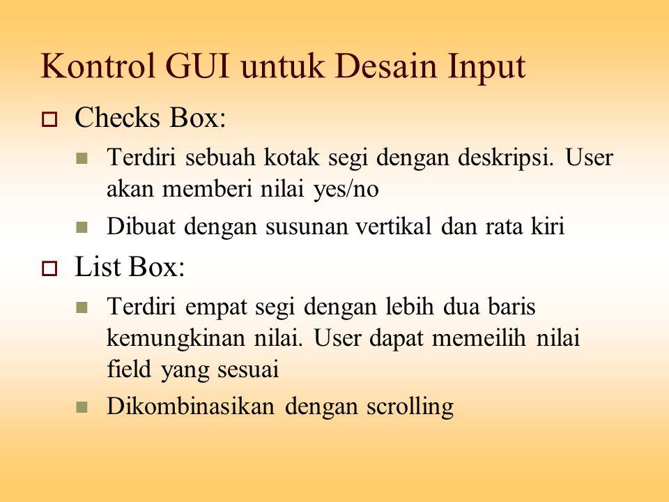 Kontrol GUI untuk Desain Input  Checks Box: Terdiri sebuah kotak segi dengan deskripsi. User akan memberi nilai yes/no Dibuat dengan susunan vertikal