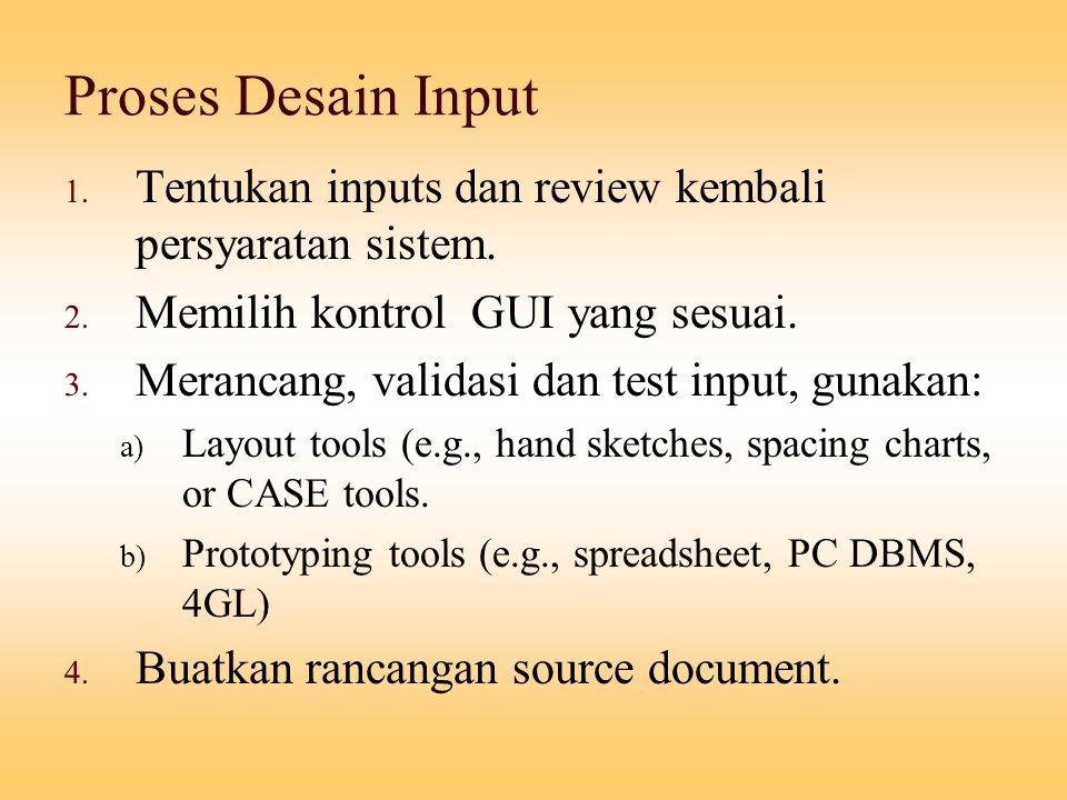 Proses Desain Input 1. Tentukan inputs dan review kembali persyaratan sistem. 2. Memilih kontrol GUI yang sesuai. 3. Merancang, validasi dan test inpu