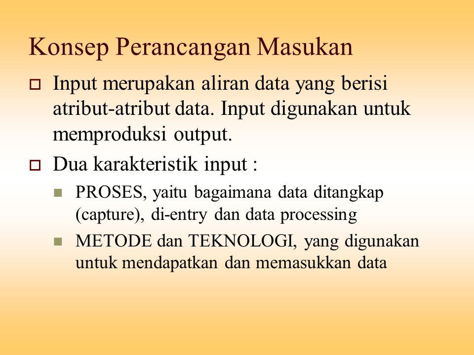 Konsep Perancangan Masukan  Input merupakan aliran data yang berisi atribut-atribut data. Input digunakan untuk memproduksi output.  Dua karakterist