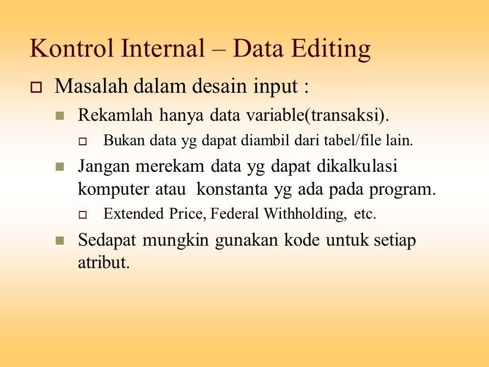 Kontrol Internal – Data Editing  Masalah dalam desain input : Rekamlah hanya data variable(transaksi).  Bukan data yg dapat diambil dari tabel/file