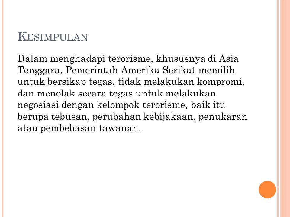 K ESIMPULAN Dalam menghadapi terorisme, khususnya di Asia Tenggara, Pemerintah Amerika Serikat memilih untuk bersikap tegas, tidak melakukan kompromi,