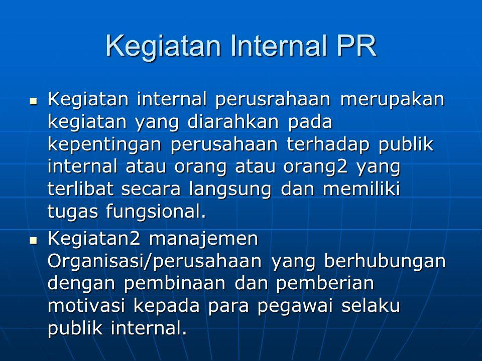 Kegiatan Internal PR Kegiatan internal perusrahaan merupakan kegiatan yang diarahkan pada kepentingan perusahaan terhadap publik internal atau orang a