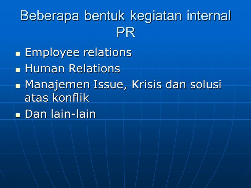 Beberapa bentuk kegiatan internal PR Employee relations Employee relations Human Relations Human Relations Manajemen Issue, Krisis dan solusi atas kon
