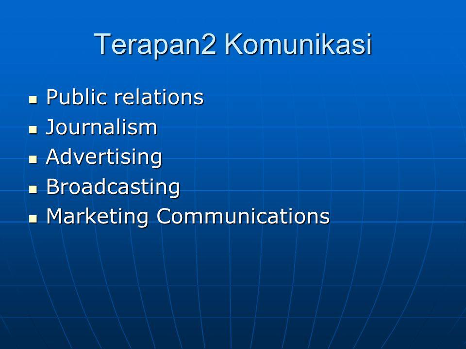 Terapan2 Komunikasi Public relations Public relations Journalism Journalism Advertising Advertising Broadcasting Broadcasting Marketing Communications
