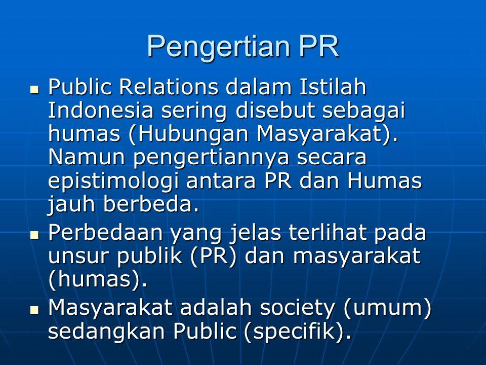 Pengertian PR Public Relations dalam Istilah Indonesia sering disebut sebagai humas (Hubungan Masyarakat). Namun pengertiannya secara epistimologi ant