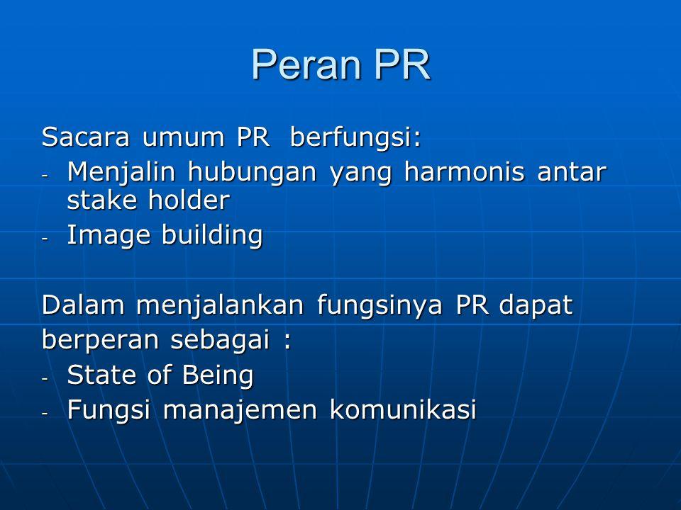 Peran PR Sacara umum PR berfungsi: - Menjalin hubungan yang harmonis antar stake holder - Image building Dalam menjalankan fungsinya PR dapat berperan