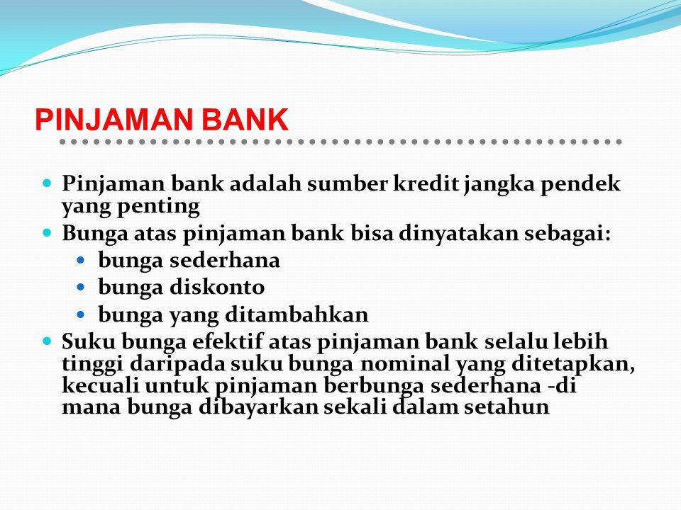 PINJAMAN BANK Pinjaman bank adalah sumber kredit jangka pendek yang penting Bunga atas pinjaman bank bisa dinyatakan sebagai: bunga sederhana bunga di