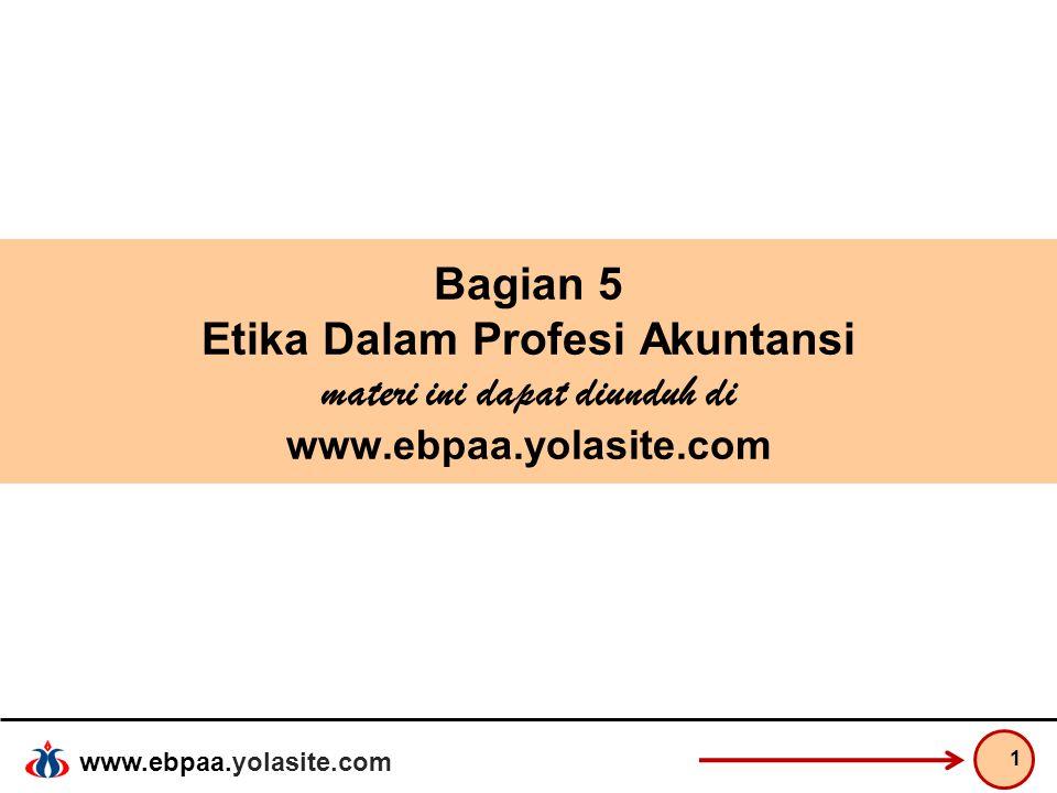 www.ebpaa.yolasite.com Bagian 5 Etika Dalam Profesi Akuntansi materi ini dapat diunduh di www.ebpaa.yolasite.com 1