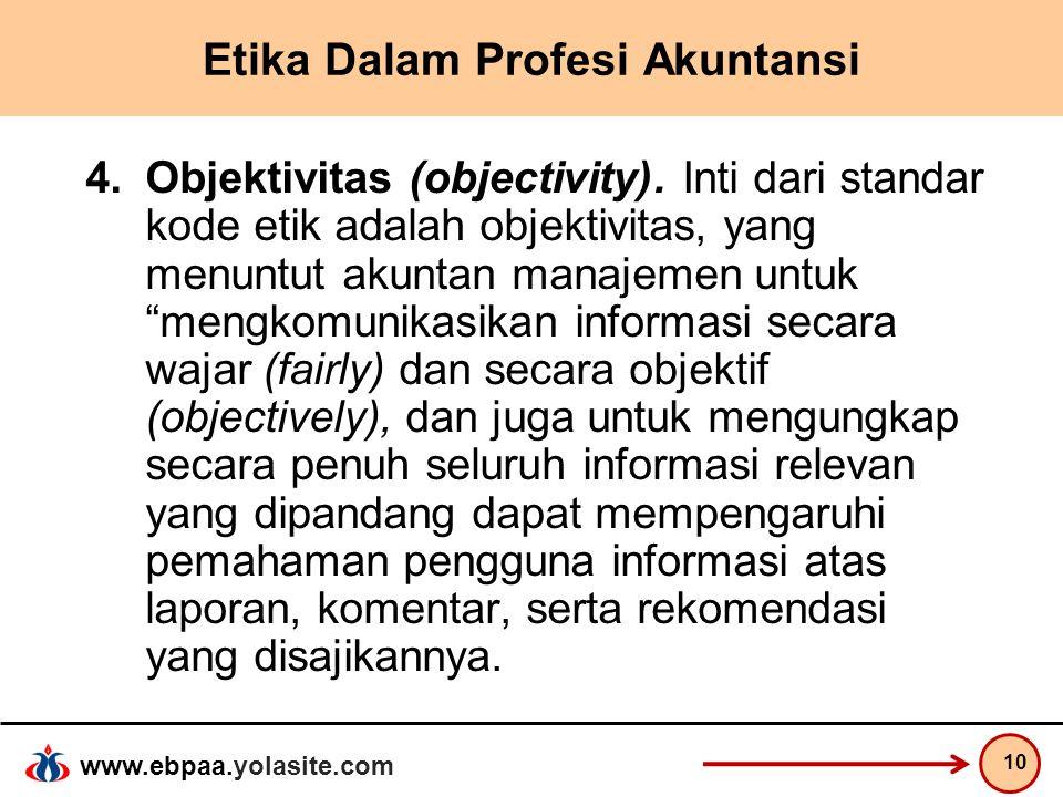 www.ebpaa.yolasite.com Etika Dalam Profesi Akuntansi 4.Objektivitas (objectivity). Inti dari standar kode etik adalah objektivitas, yang menuntut akun