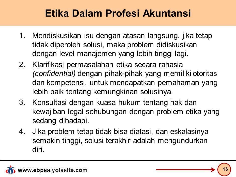 www.ebpaa.yolasite.com Etika Dalam Profesi Akuntansi 1.Mendiskusikan isu dengan atasan langsung, jika tetap tidak diperoleh solusi, maka problem didis
