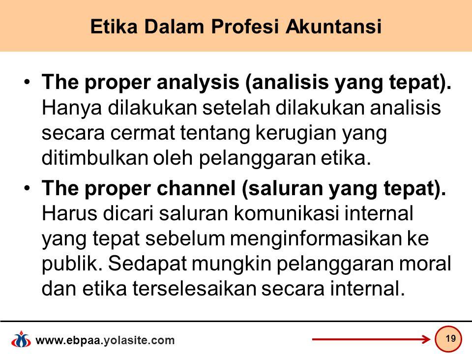 www.ebpaa.yolasite.com Etika Dalam Profesi Akuntansi The proper analysis (analisis yang tepat). Hanya dilakukan setelah dilakukan analisis secara cerm