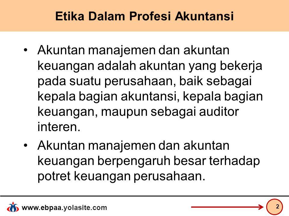 www.ebpaa.yolasite.com Etika Dalam Profesi Akuntansi Akuntan manajemen dan akuntan keuangan adalah akuntan yang bekerja pada suatu perusahaan, baik se