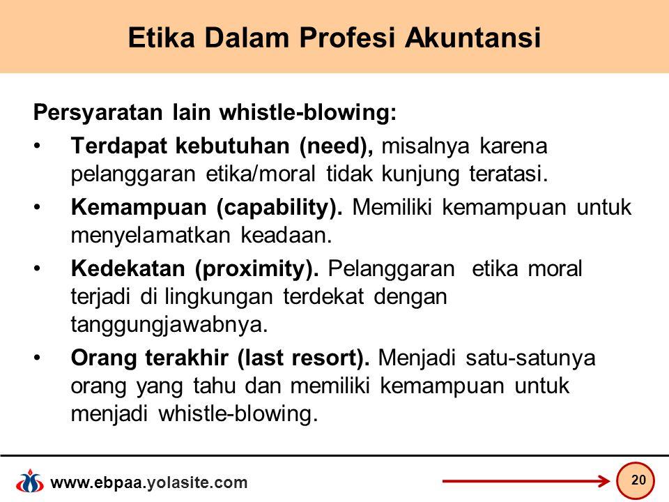 www.ebpaa.yolasite.com Etika Dalam Profesi Akuntansi Persyaratan lain whistle-blowing: Terdapat kebutuhan (need), misalnya karena pelanggaran etika/mo