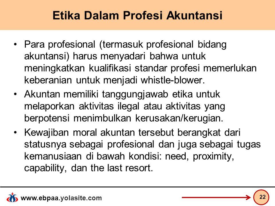 www.ebpaa.yolasite.com Etika Dalam Profesi Akuntansi Para profesional (termasuk profesional bidang akuntansi) harus menyadari bahwa untuk meningkatkan