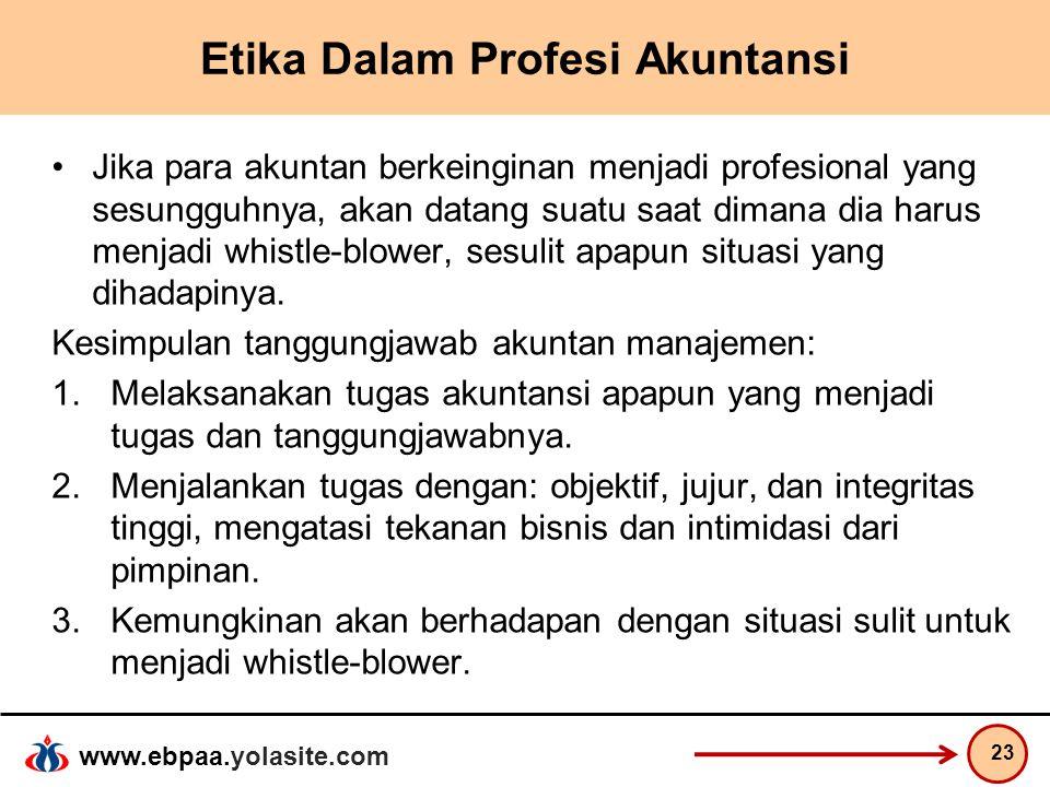 www.ebpaa.yolasite.com Etika Dalam Profesi Akuntansi Jika para akuntan berkeinginan menjadi profesional yang sesungguhnya, akan datang suatu saat dima