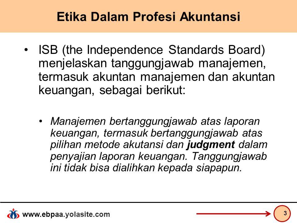 www.ebpaa.yolasite.com Etika Dalam Profesi Akuntansi ISB (the Independence Standards Board) menjelaskan tanggungjawab manajemen, termasuk akuntan mana