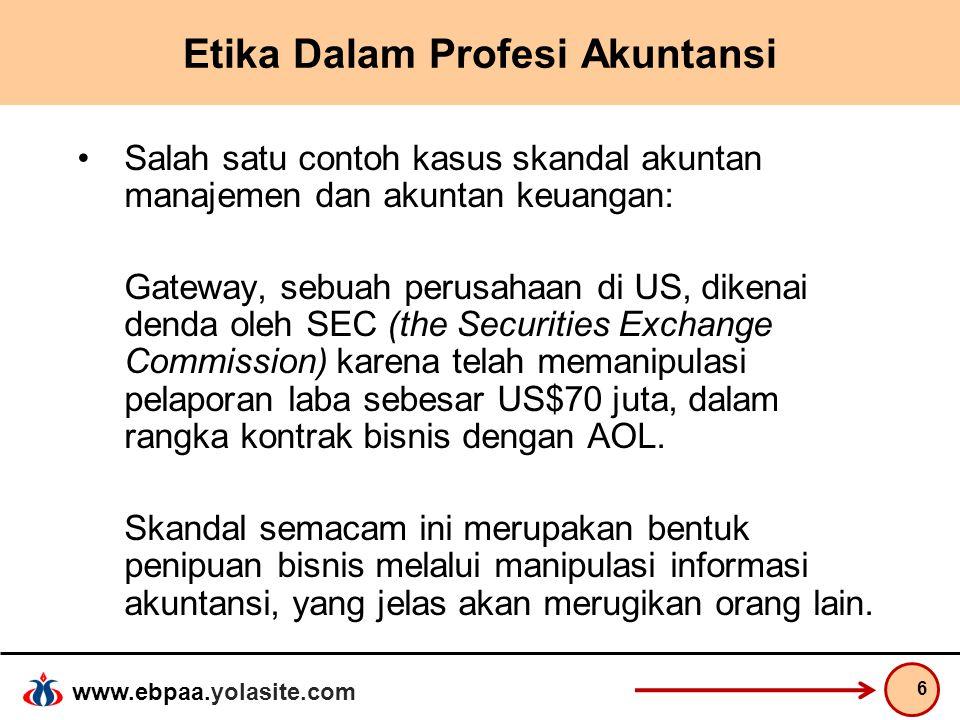 www.ebpaa.yolasite.com Etika Dalam Profesi Akuntansi Salah satu contoh kasus skandal akuntan manajemen dan akuntan keuangan: Gateway, sebuah perusahaa