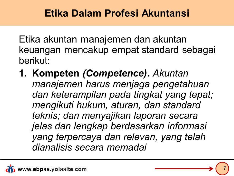 www.ebpaa.yolasite.com Etika Dalam Profesi Akuntansi Etika akuntan manajemen dan akuntan keuangan mencakup empat standard sebagai berikut: 1.Kompeten