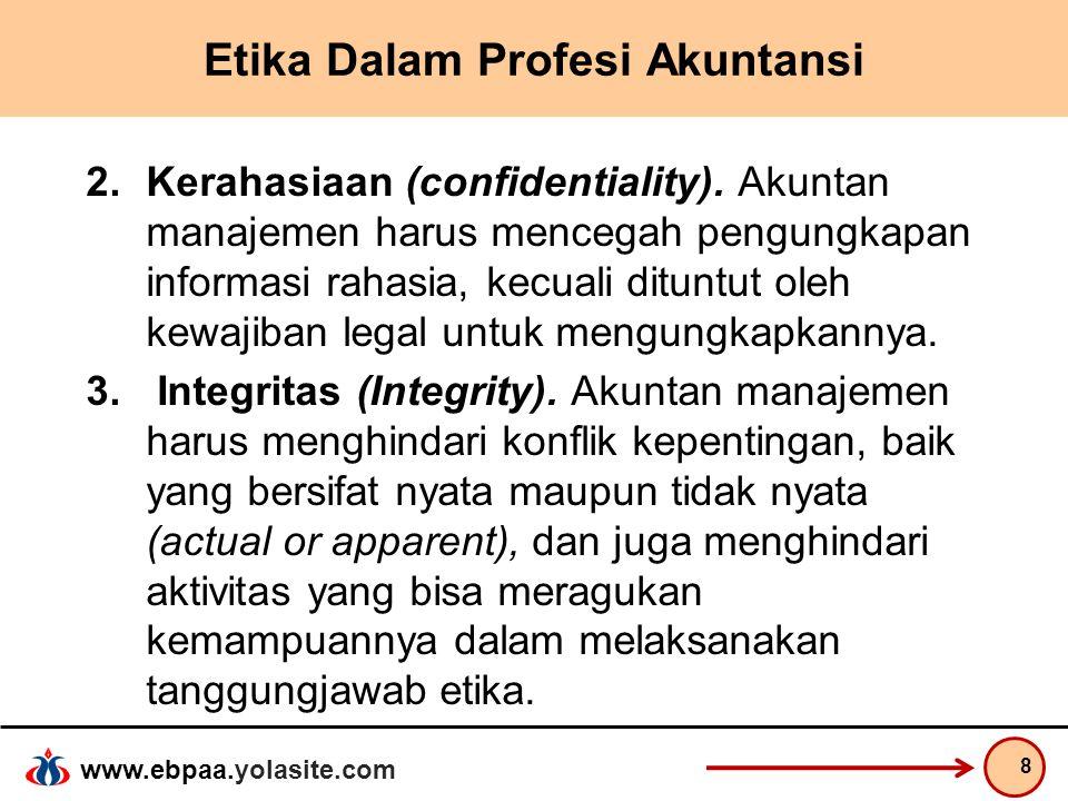 www.ebpaa.yolasite.com Etika Dalam Profesi Akuntansi 2.Kerahasiaan (confidentiality). Akuntan manajemen harus mencegah pengungkapan informasi rahasia,