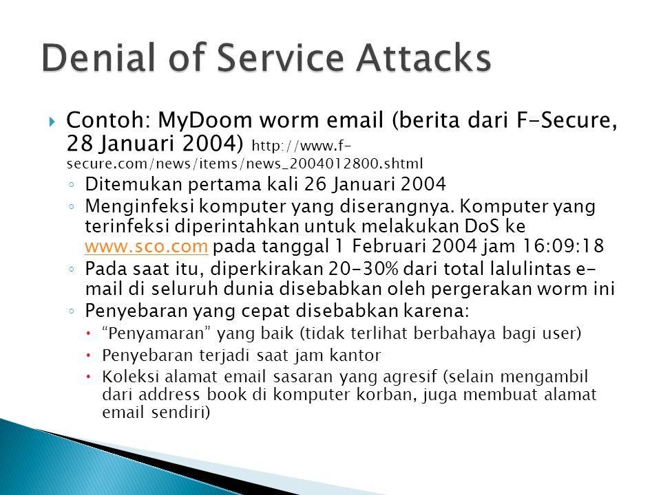  Contoh: MyDoom worm email (berita dari F-Secure, 28 Januari 2004) http://www.f- secure.com/news/items/news_2004012800.shtml ◦ Ditemukan pertama kali