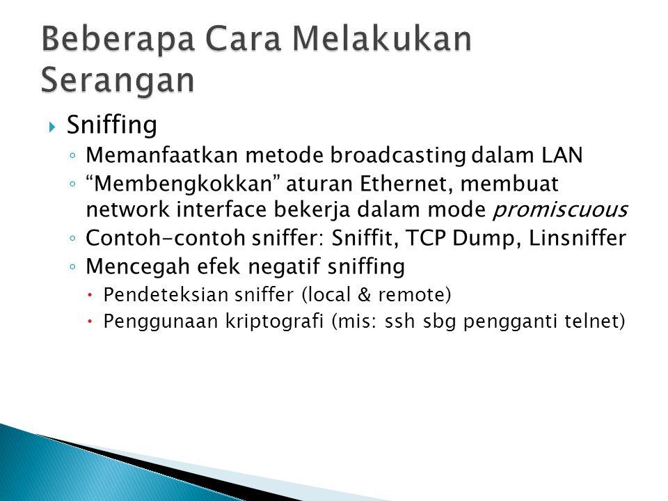 """ Sniffing ◦ Memanfaatkan metode broadcasting dalam LAN ◦ """"Membengkokkan"""" aturan Ethernet, membuat network interface bekerja dalam mode promiscuous ◦"""