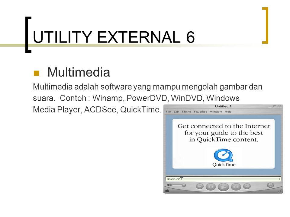 UTILITY EXTERNAL 6 Multimedia Multimedia adalah software yang mampu mengolah gambar dan suara.
