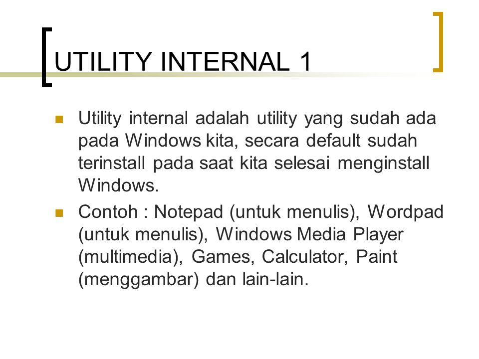 UTILITY INTERNAL 1 Utility internal adalah utility yang sudah ada pada Windows kita, secara default sudah terinstall pada saat kita selesai menginstall Windows.