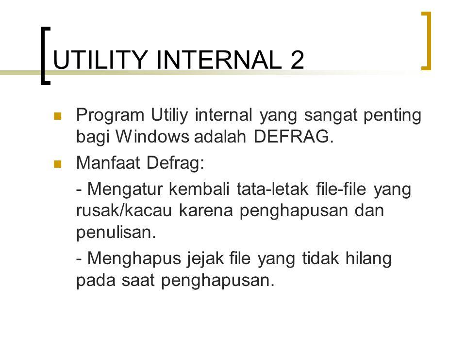 UTILITY INTERNAL 2 Program Utiliy internal yang sangat penting bagi Windows adalah DEFRAG.