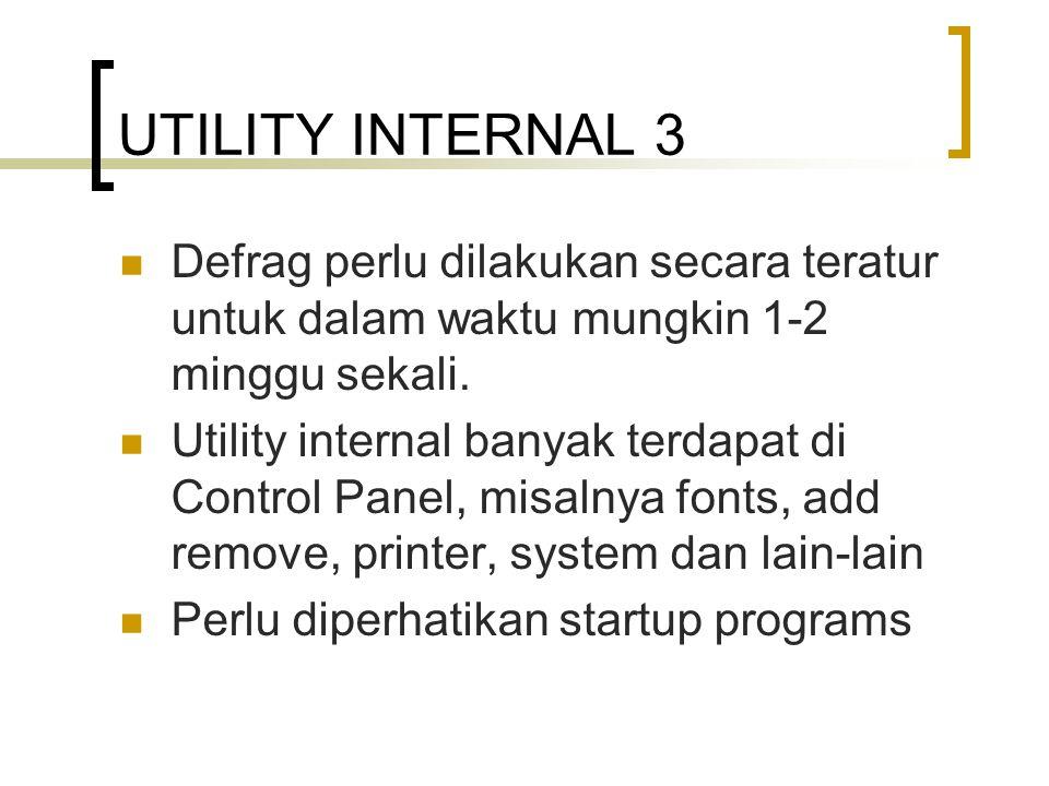 UTILITY INTERNAL 3 Defrag perlu dilakukan secara teratur untuk dalam waktu mungkin 1-2 minggu sekali.