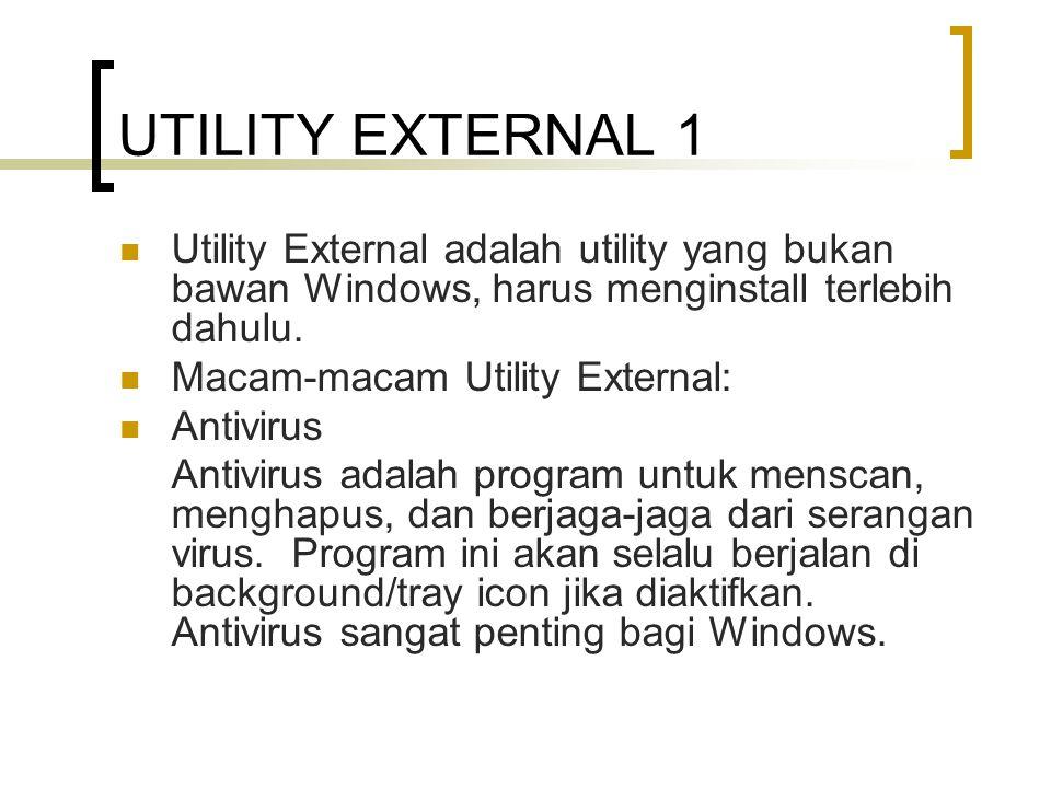 UTILITY EXTERNAL 2 Contoh Antivirus : McAfee, Norton, AntiVir, Panda, AVG, dan lain-lain.
