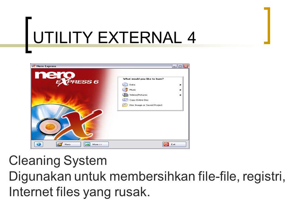 UTILITY EXTERNAL 4 Cleaning System Digunakan untuk membersihkan file-file, registri, Internet files yang rusak.