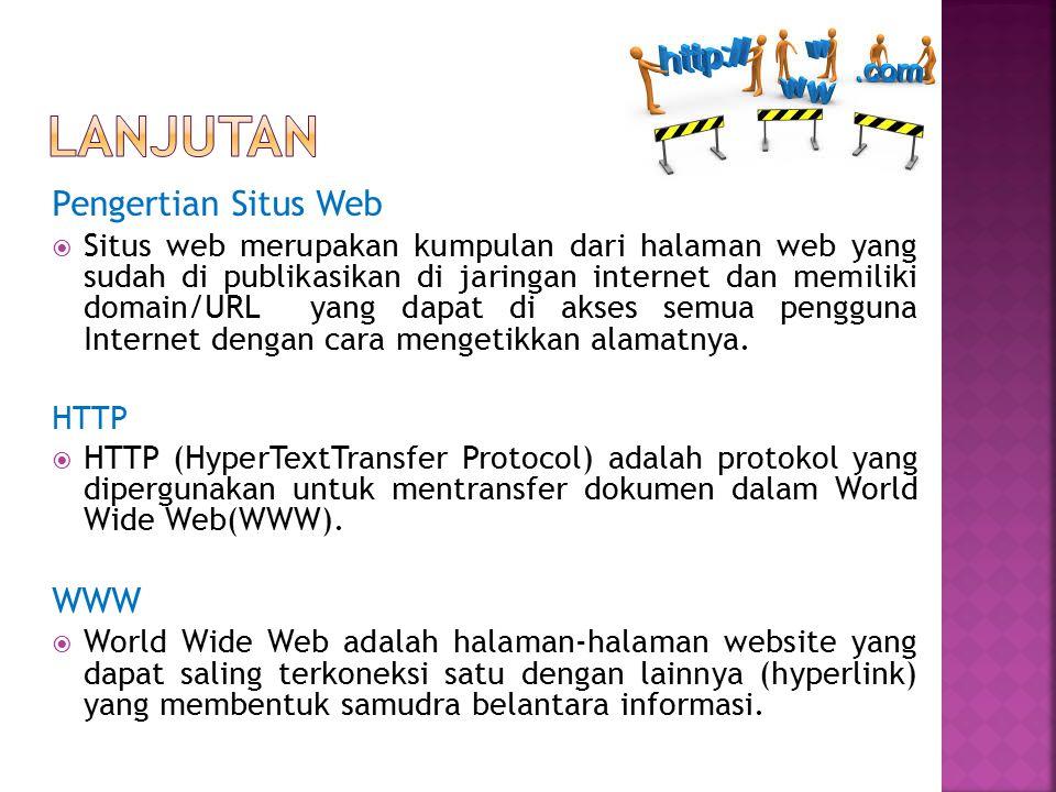 Pengertian Situs Web  Situs web merupakan kumpulan dari halaman web yang sudah di publikasikan di jaringan internet dan memiliki domain/URL yang dapa