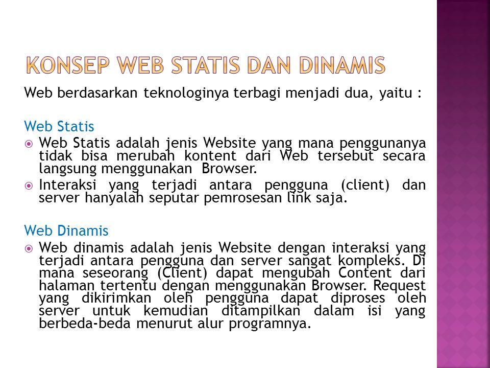 Web berdasarkan teknologinya terbagi menjadi dua, yaitu : Web Statis  Web Statis adalah jenis Website yang mana penggunanya tidak bisa merubah konten