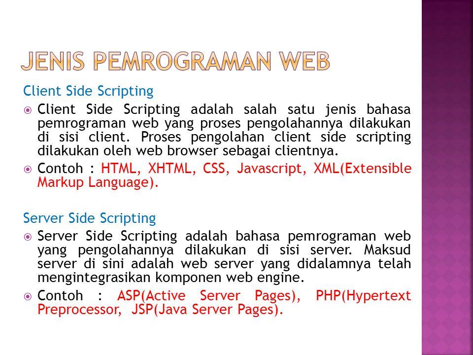 Client Side Scripting  Client Side Scripting adalah salah satu jenis bahasa pemrograman web yang proses pengolahannya dilakukan di sisi client. Prose