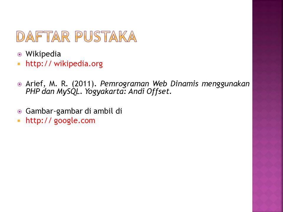  Wikipedia  http:// wikipedia.org  Arief, M. R. (2011). Pemrograman Web Dinamis menggunakan PHP dan MySQL. Yogyakarta: Andi Offset.  Gambar-gambar