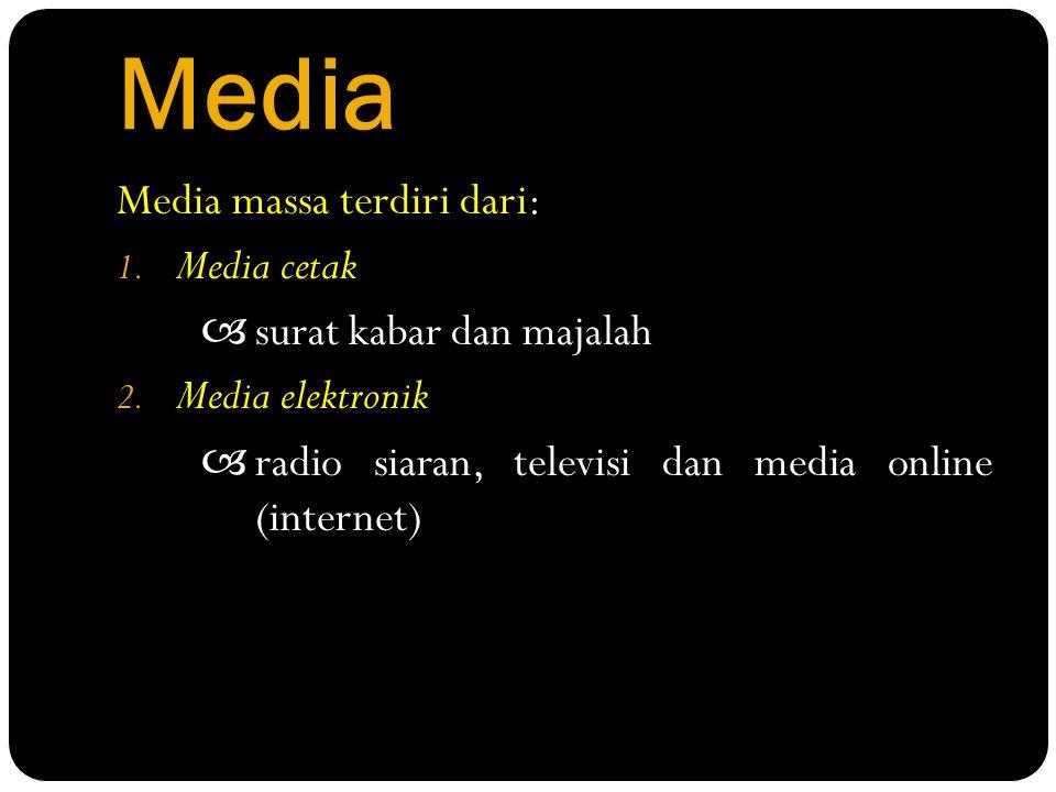 Media Media massa terdiri dari: 1. Media cetak  surat kabar dan majalah 2. Media elektronik  radio siaran, televisi dan media online (internet)