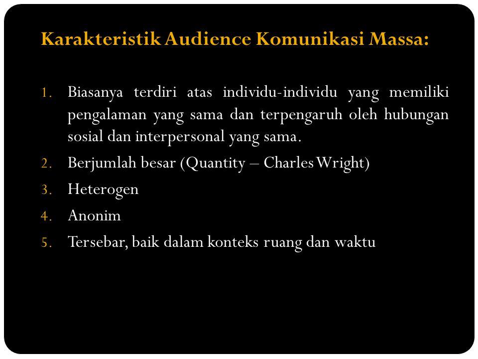 Karakteristik Audience Komunikasi Massa: 1. Biasanya terdiri atas individu-individu yang memiliki pengalaman yang sama dan terpengaruh oleh hubungan s
