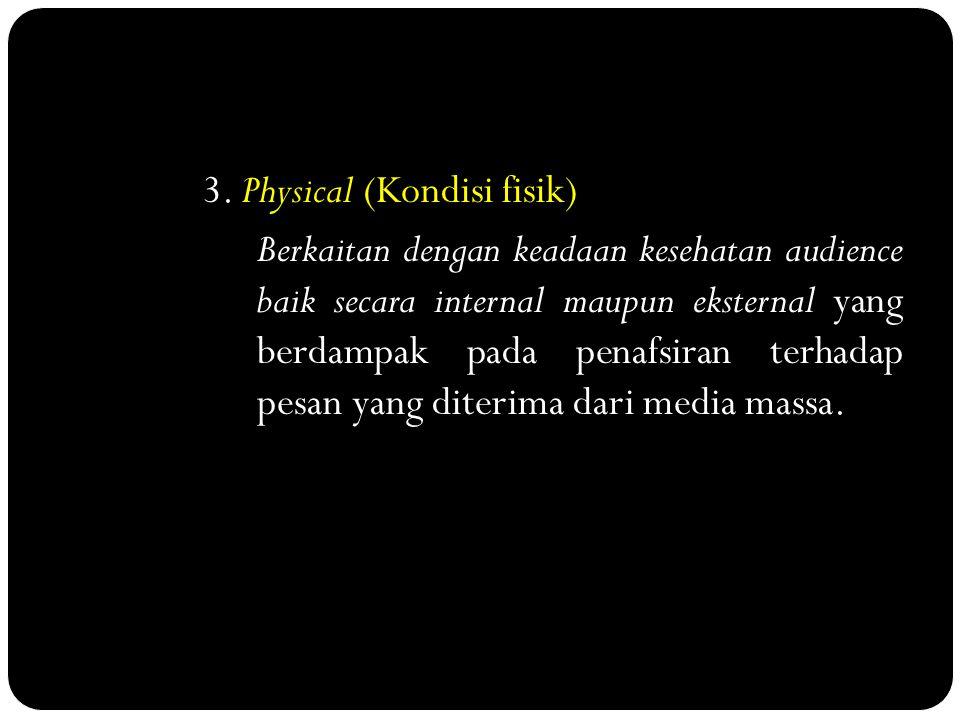 3. Physical (Kondisi fisik) Berkaitan dengan keadaan kesehatan audience baik secara internal maupun eksternal yang berdampak pada penafsiran terhadap