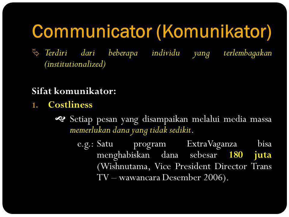 Communicator (Komunikator)  Terdiri dari beberapa individu yang terlembagakan (institutionalized) Sifat komunikator: 1. Costliness  Setiap pesan yan