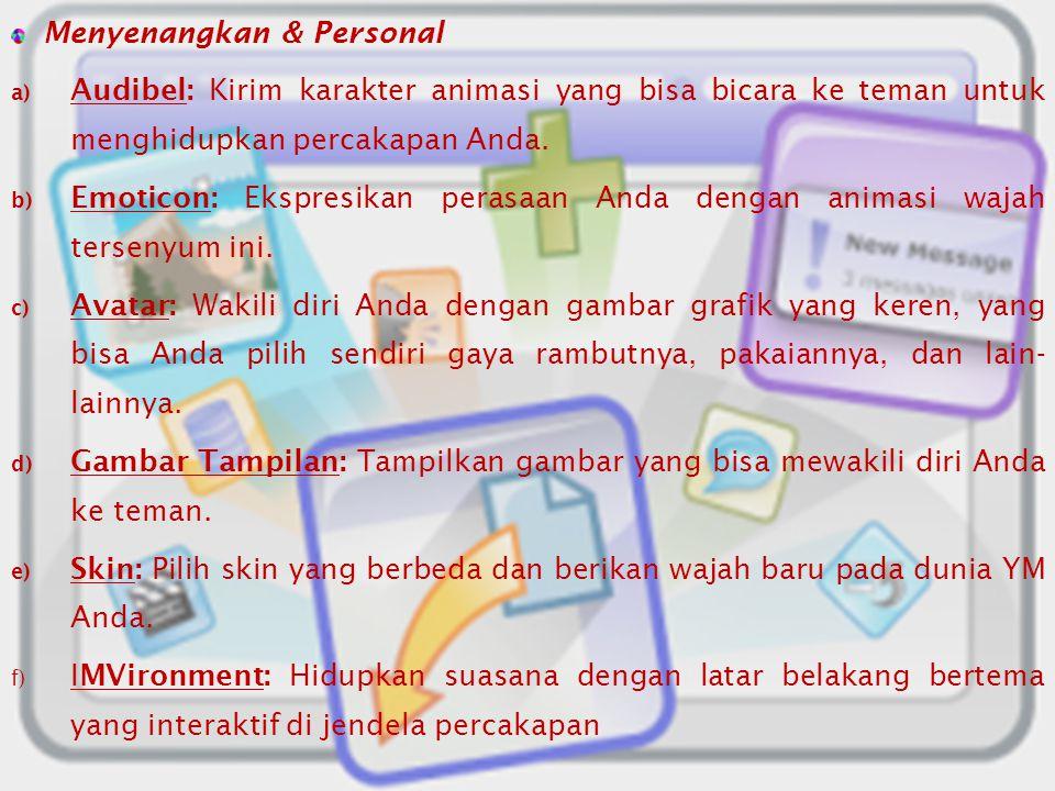 g) Voicemail: Teman Anda bisa meninggalkan voicemail untuk Anda bila mereka tidak bisa menghubungi Anda di Yahoo! Messenger. h) Pengarsipan pesan: Kel