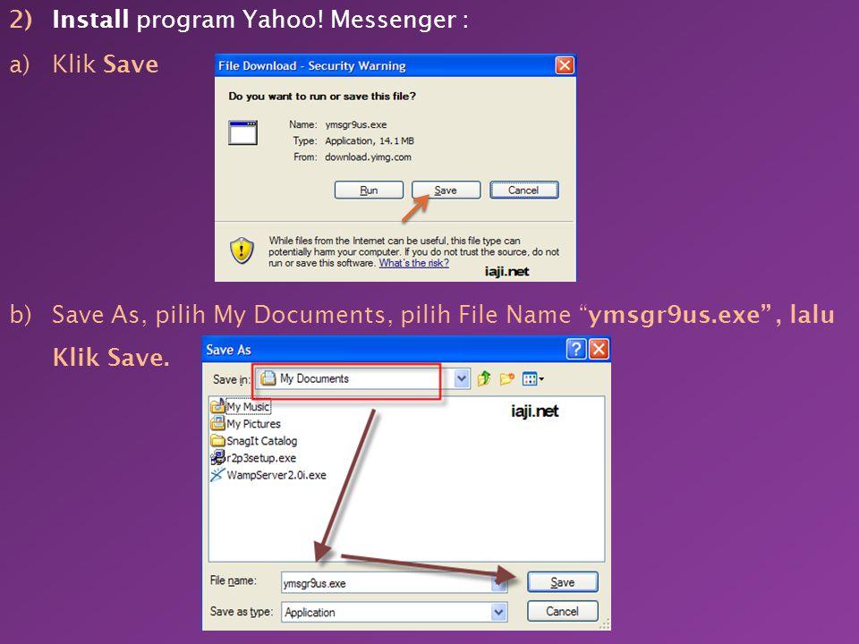  Mengaktifkan Yahoo! Messenger 1.Buka alamat http://messenger.yahoo.com/,untuk mencari informasi tentang Yahoo! Messenger. Download aplikasi Yahoo! M