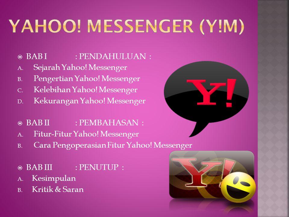 g) Voicemail: Teman Anda bisa meninggalkan voicemail untuk Anda bila mereka tidak bisa menghubungi Anda di Yahoo.