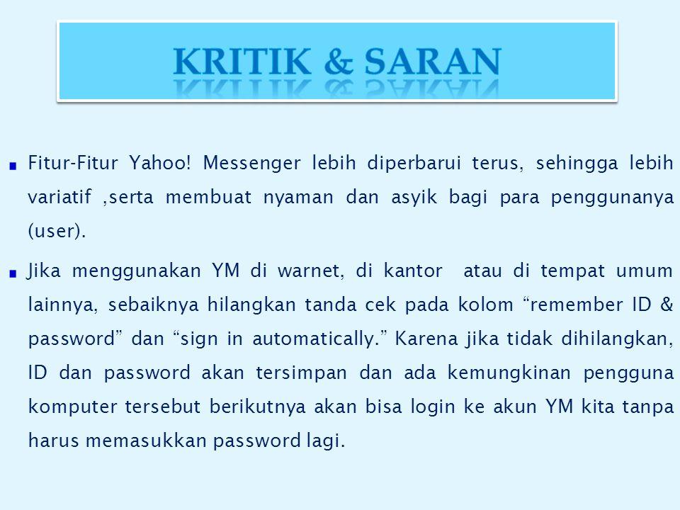  Yahoo! Messenger merupakan salah satu network society yang sangat bermanfaat bagi masyarakat. Kita bisa berkomunikasi tanpa batas ruang dan waktu de