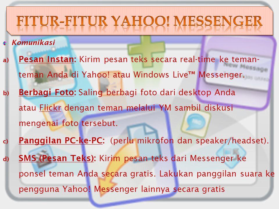 Komunikasi a) Pesan Instan: Kirim pesan teks secara real-time ke teman- teman Anda di Yahoo.