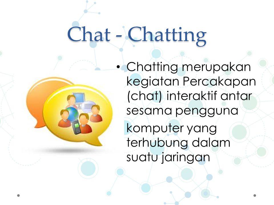 Chat - Chatting Chatting merupakan kegiatan Percakapan (chat) interaktif antar sesama pengguna komputer yang terhubung dalam suatu jaringan