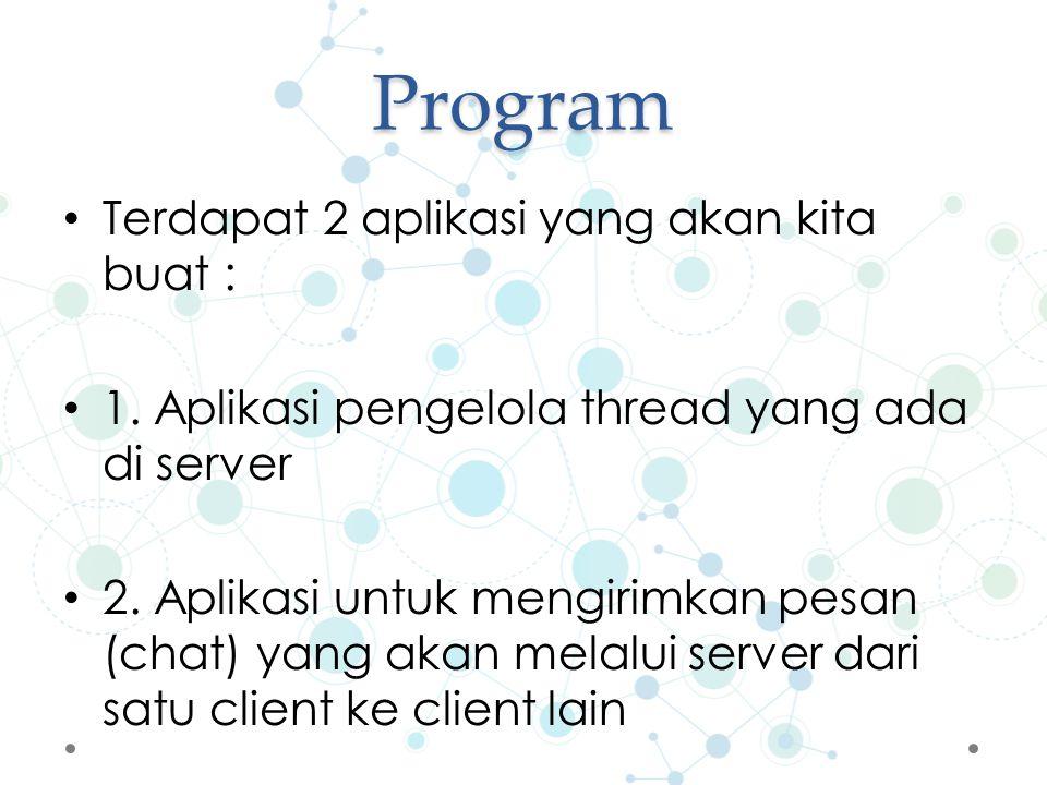 Program Terdapat 2 aplikasi yang akan kita buat : 1.