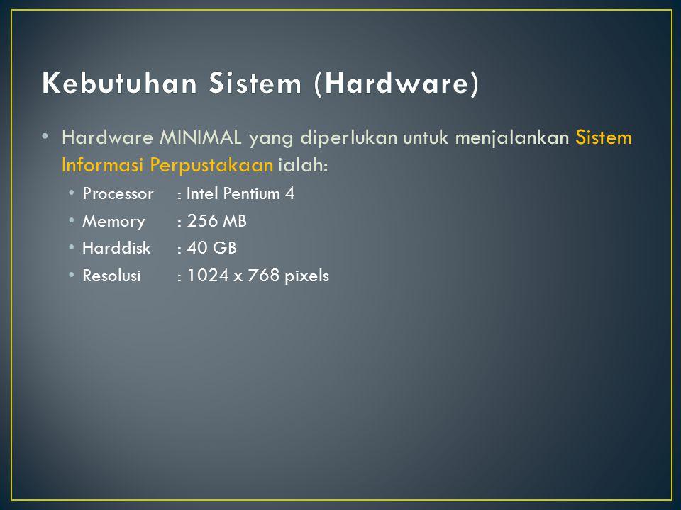 Hardware MINIMAL yang diperlukan untuk menjalankan Sistem Informasi Perpustakaan ialah: Processor: Intel Pentium 4 Memory: 256 MB Harddisk: 40 GB Resolusi: 1024 x 768 pixels