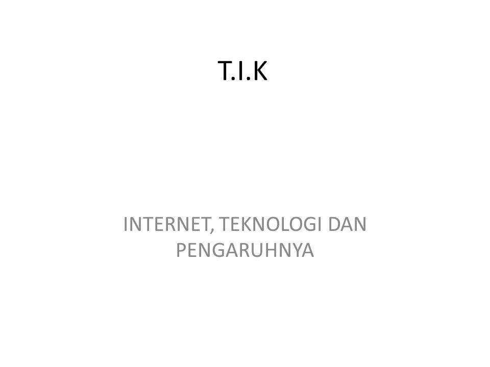 T.I.K INTERNET, TEKNOLOGI DAN PENGARUHNYA