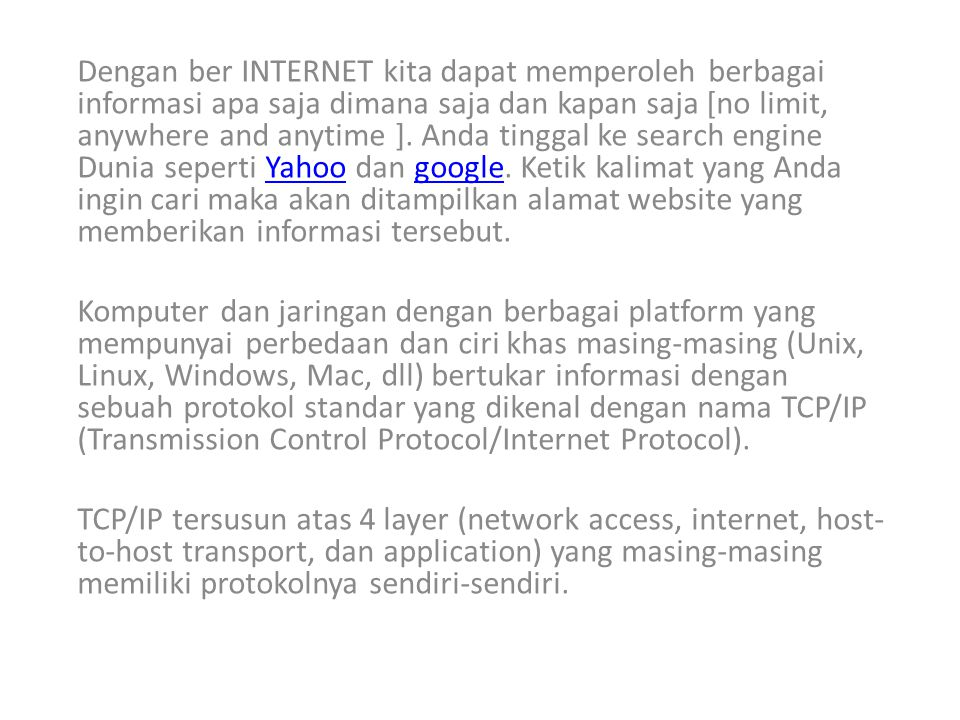 Dengan ber INTERNET kita dapat memperoleh berbagai informasi apa saja dimana saja dan kapan saja [no limit, anywhere and anytime ]. Anda tinggal ke se